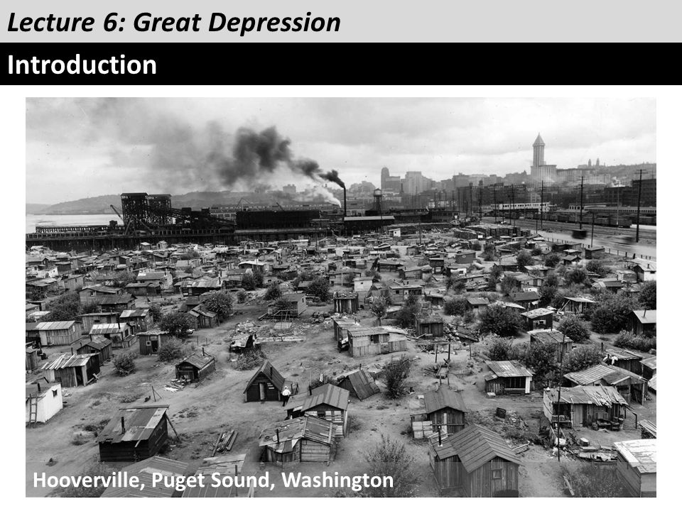 Lecture 6: Great Depression Introduction Hooverville, Puget Sound, Washington