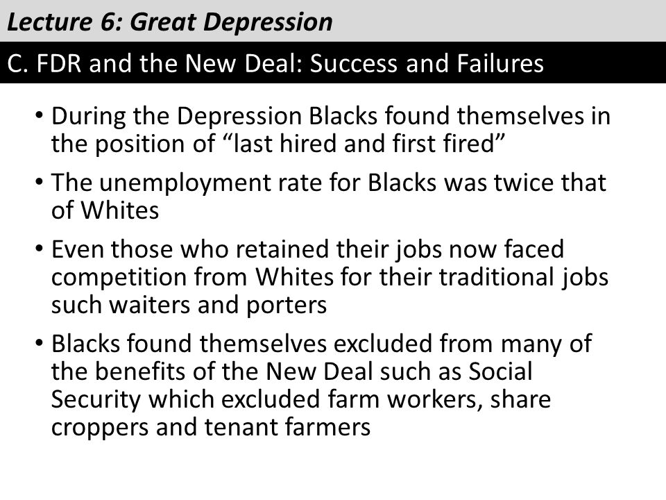 """Lecture 6: Great Depression C. FDR and the New Deal: Success and Failures During the Depression Blacks found themselves in the position of """"last hired"""