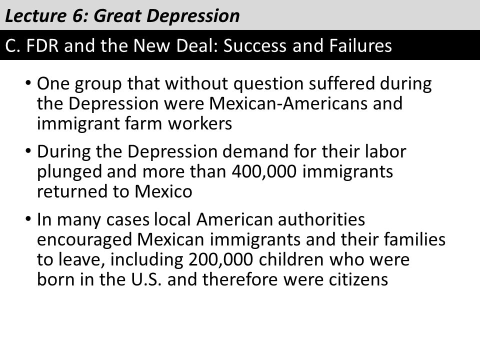 Lecture 6: Great Depression C. FDR and the New Deal: Success and Failures One group that without question suffered during the Depression were Mexican-