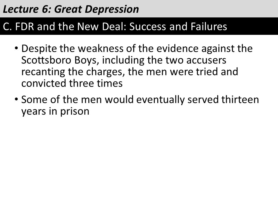 Lecture 6: Great Depression C. FDR and the New Deal: Success and Failures Despite the weakness of the evidence against the Scottsboro Boys, including
