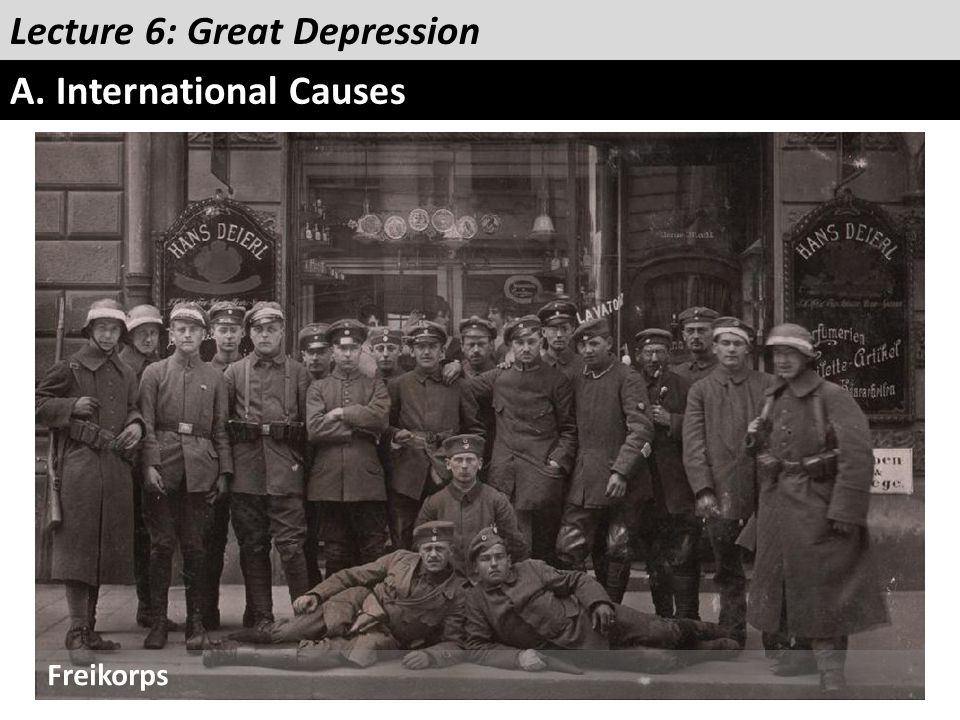 Lecture 6: Great Depression A. International Causes Freikorps