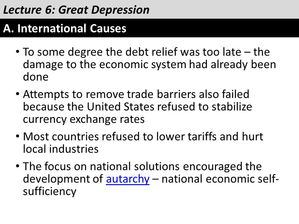 Lecture 6: Great Depression A. International Causes To some degree the debt relief was too late – the damage to the economic system had already been d