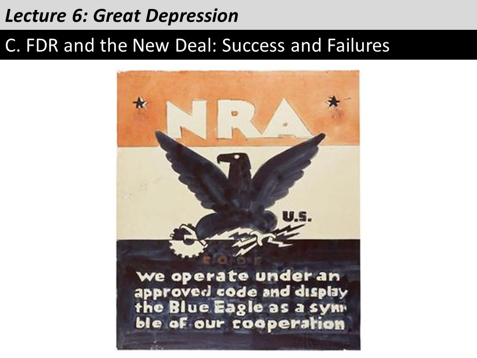 Lecture 6: Great Depression C. FDR and the New Deal: Success and Failures