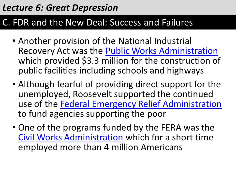 Lecture 6: Great Depression C. FDR and the New Deal: Success and Failures Another provision of the National Industrial Recovery Act was the Public Wor