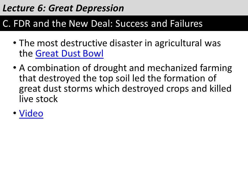 Lecture 6: Great Depression C. FDR and the New Deal: Success and Failures The most destructive disaster in agricultural was the Great Dust BowlGreat D