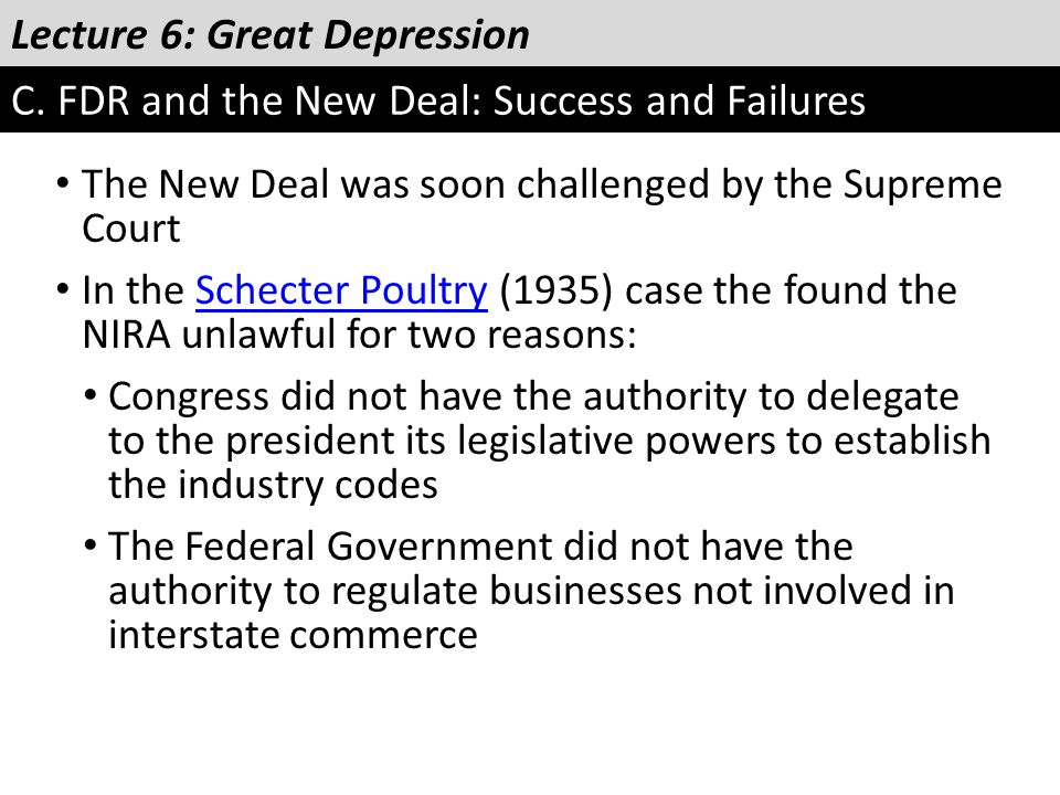 Lecture 6: Great Depression C. FDR and the New Deal: Success and Failures The New Deal was soon challenged by the Supreme Court In the Schecter Poultr