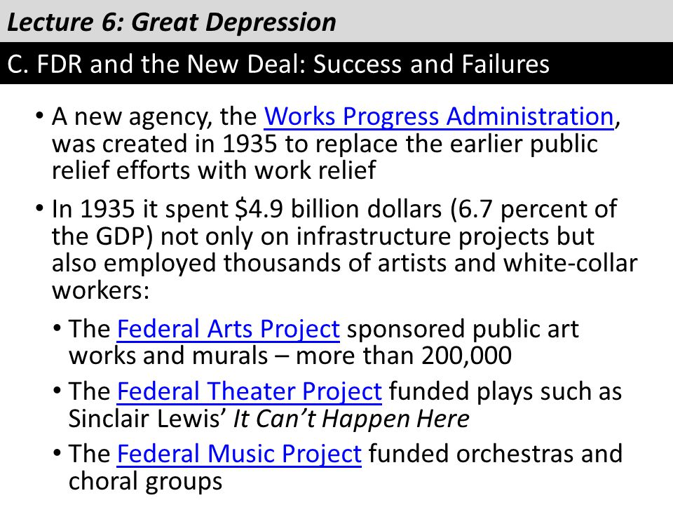 Lecture 6: Great Depression C. FDR and the New Deal: Success and Failures A new agency, the Works Progress Administration, was created in 1935 to repl