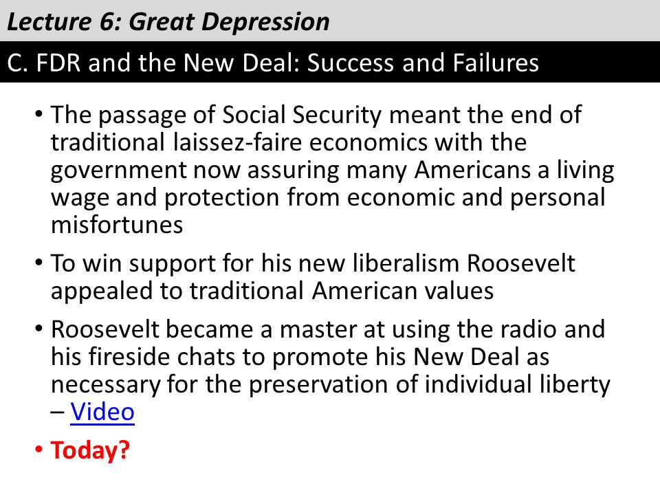 Lecture 6: Great Depression C. FDR and the New Deal: Success and Failures The passage of Social Security meant the end of traditional laissez-faire ec