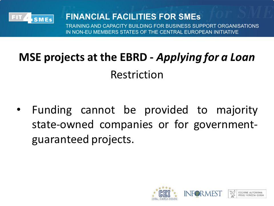 MSE projects at the EBRD - Applying for a Loan Restriction Funding cannot be provided to majority state-owned companies or for government- guaranteed