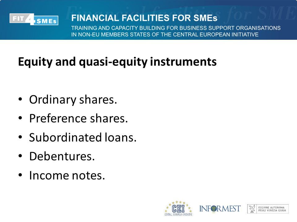 Equity and quasi-equity instruments Ordinary shares. Preference shares. Subordinated loans. Debentures. Income notes.