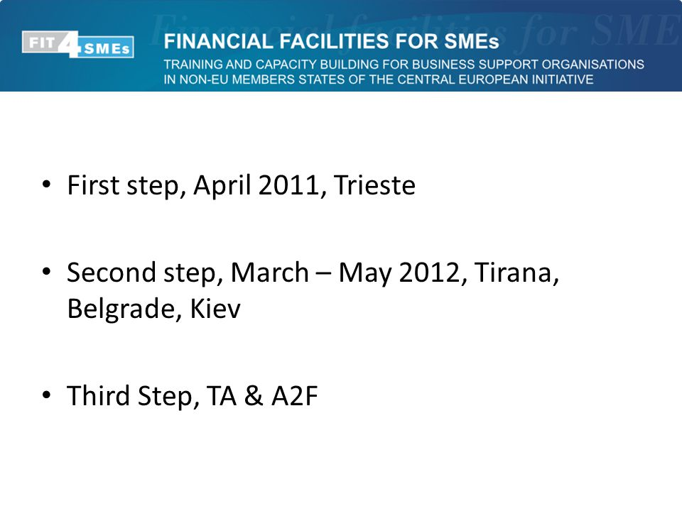 First step, April 2011, Trieste Second step, March – May 2012, Tirana, Belgrade, Kiev Third Step, TA & A2F