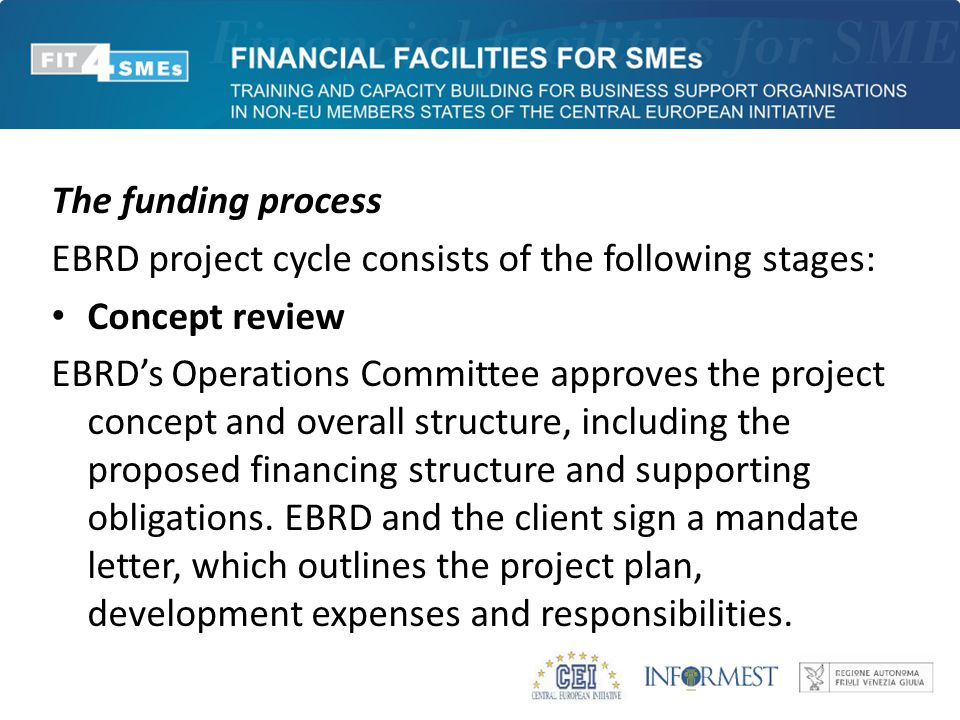 The funding process EBRD project cycle consists of the following stages: Concept review EBRD's Operations Committee approves the project concept and o