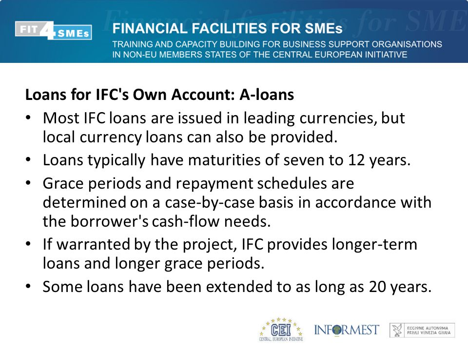 Loans for IFC s Own Account: A-loans Most IFC loans are issued in leading currencies, but local currency loans can also be provided.