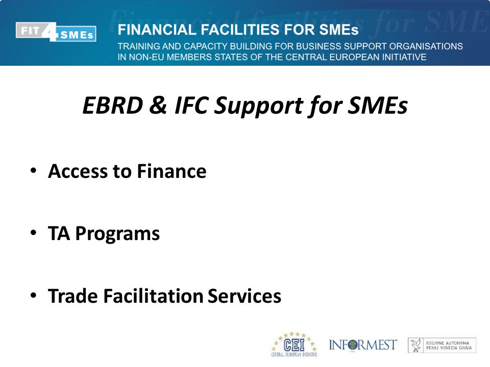 EBRD & IFC Support for SMEs Access to Finance TA Programs Trade Facilitation Services