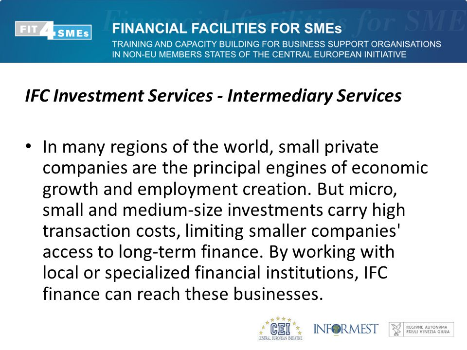 IFC Investment Services - Intermediary Services In many regions of the world, small private companies are the principal engines of economic growth and