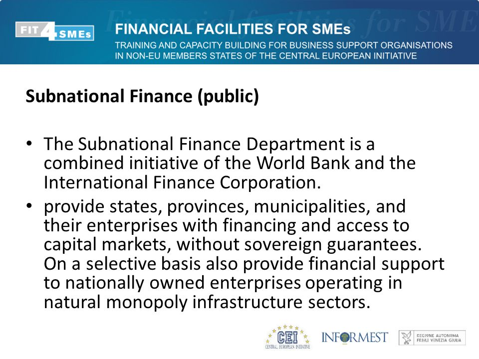 Subnational Finance (public) The Subnational Finance Department is a combined initiative of the World Bank and the International Finance Corporation.