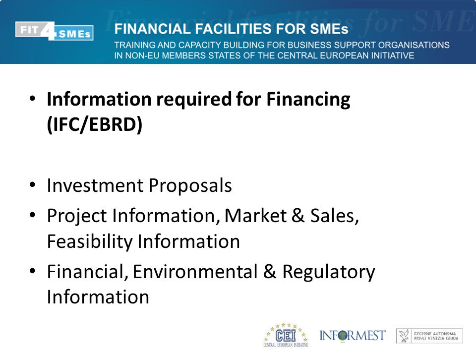 Information required for Financing (IFC/EBRD) Investment Proposals Project Information, Market & Sales, Feasibility Information Financial, Environment