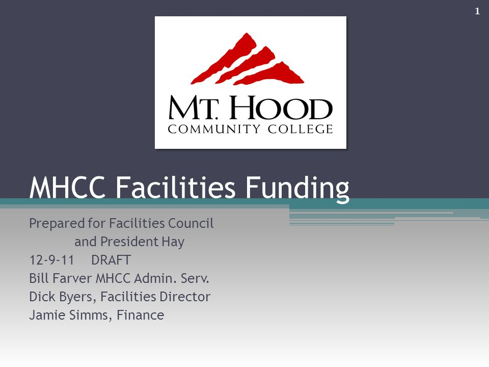 MHCC Facilities Funding Prepared for Facilities Council and President Hay 12-9-11 DRAFT Bill Farver MHCC Admin. Serv. Dick Byers, Facilities Director