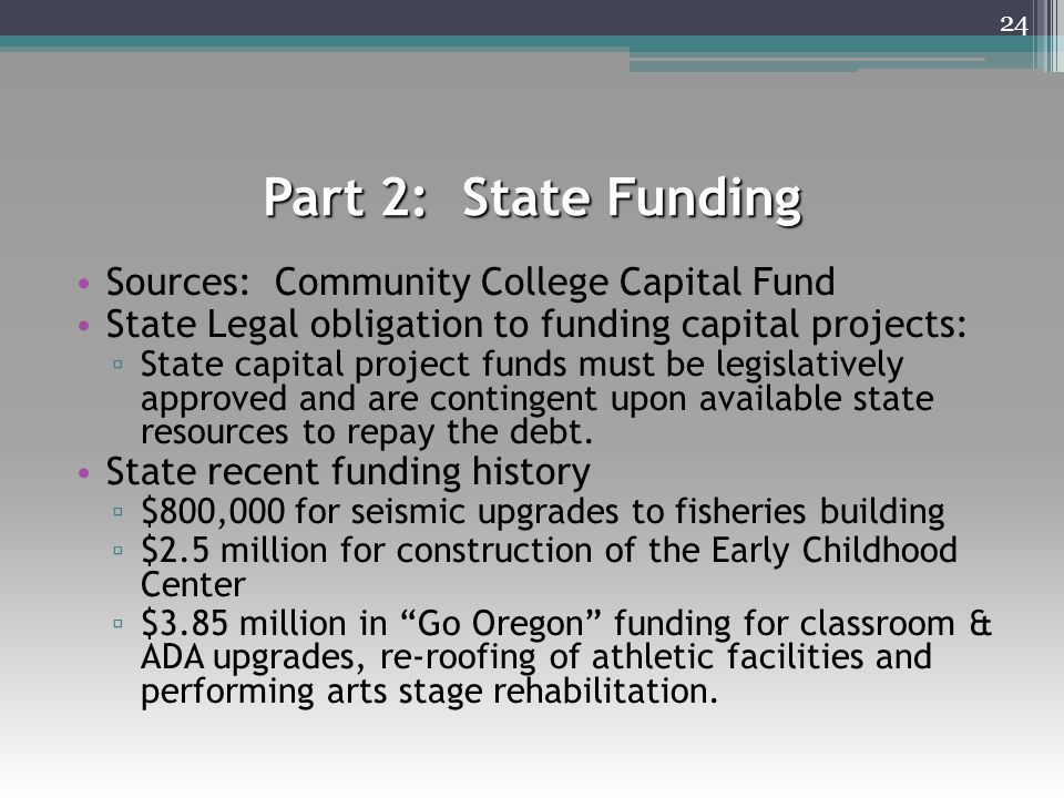 Part 2: State Funding Sources: Community College Capital Fund State Legal obligation to funding capital projects: ▫ State capital project funds must b