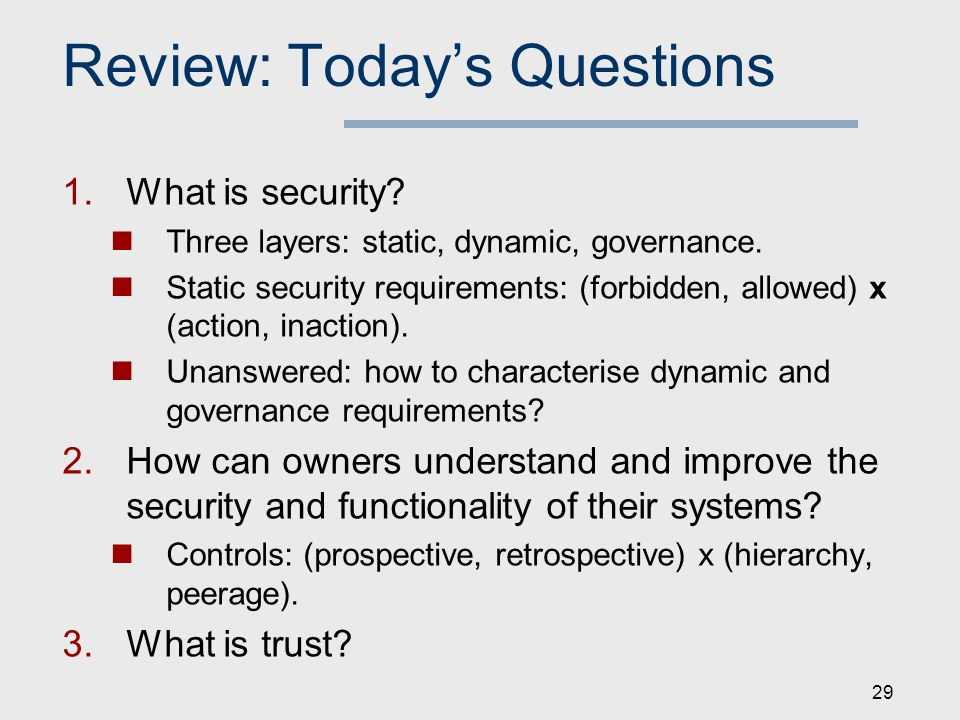 Review: Today's Questions  What is security. Three layers: static, dynamic, governance.