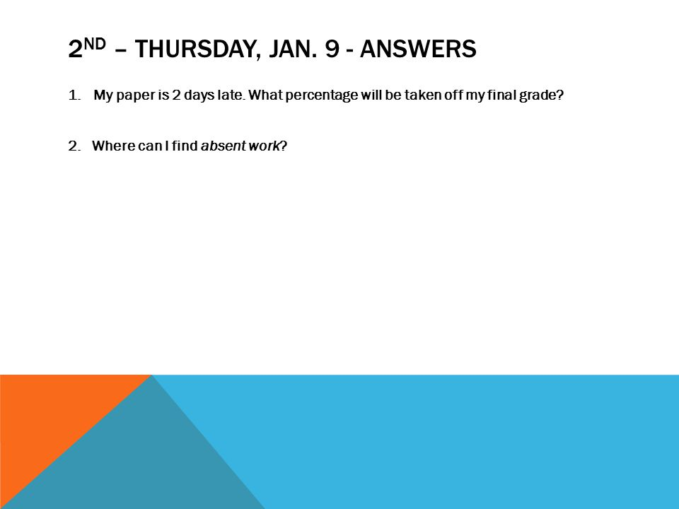 2 ND – THURSDAY, JAN. 9 - ANSWERS 1.My paper is 2 days late.