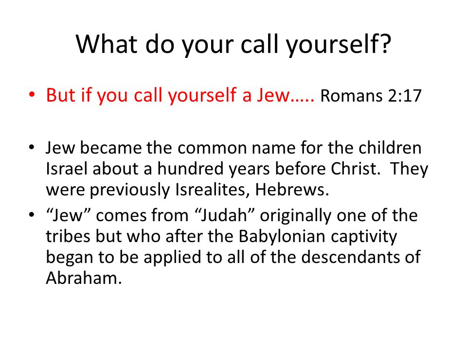 What do your call yourself. But if you call yourself a Jew…..