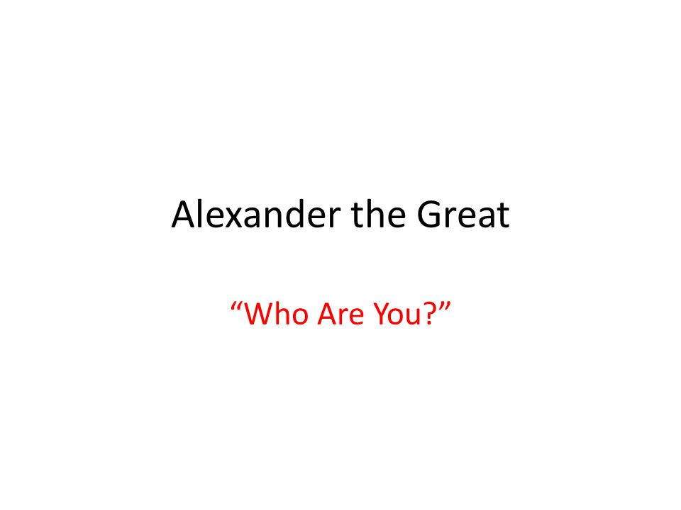 Alexander the Great Who Are You