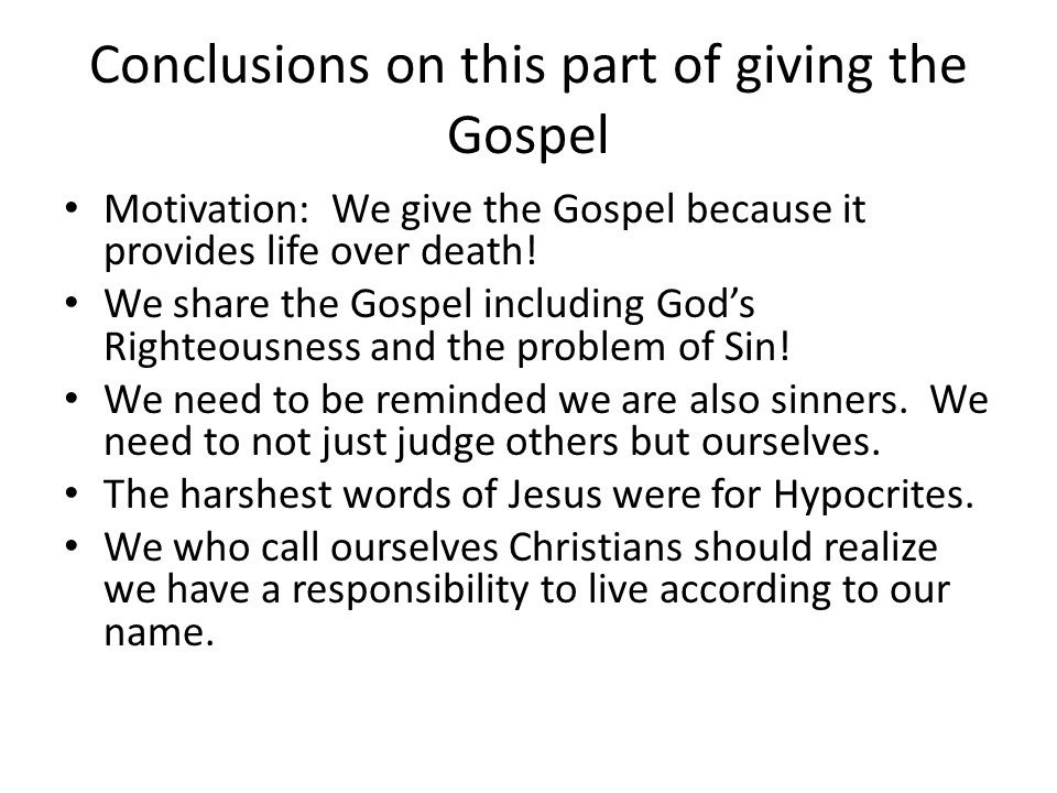 Conclusions on this part of giving the Gospel Motivation: We give the Gospel because it provides life over death.