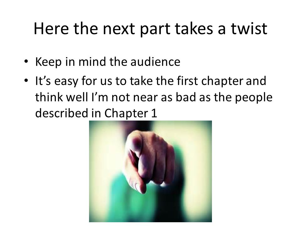 Here the next part takes a twist Keep in mind the audience It's easy for us to take the first chapter and think well I'm not near as bad as the people described in Chapter 1