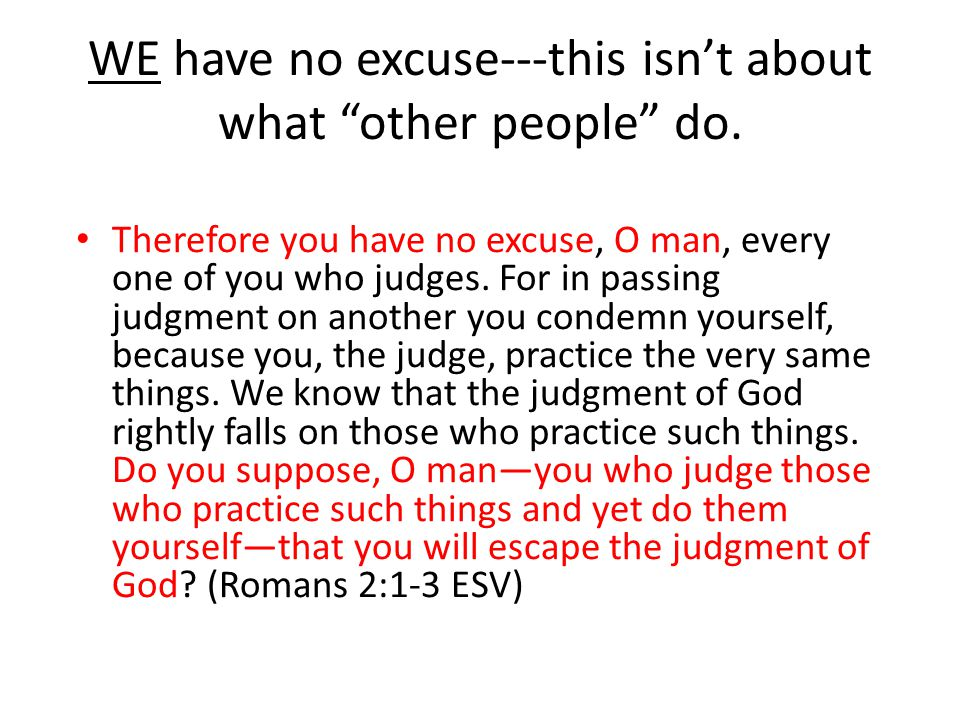 WE have no excuse---this isn't about what other people do.