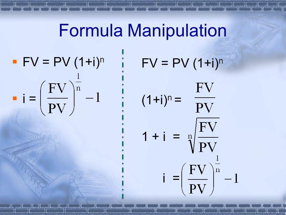 Formula Manipulation  FV = PV (1+i) n  i = FV = PV (1+i) n (1+i) n = 1 + i = i =