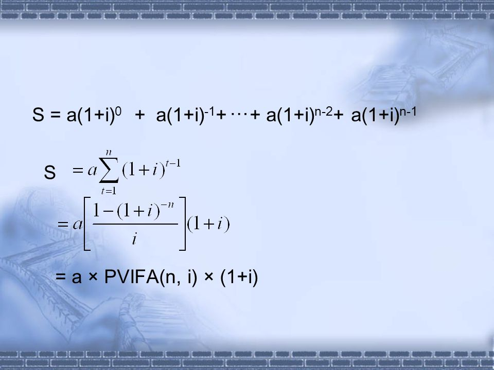 S = a × PVIFA(n, i) × (1+i) S = a(1+i) 0 + a(1+i) -1 + + a(1+i) n-2 + a(1+i) n-1 …
