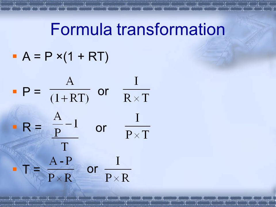 Formula transformation  A = P ×(1 + RT)  P =  R =  T = or