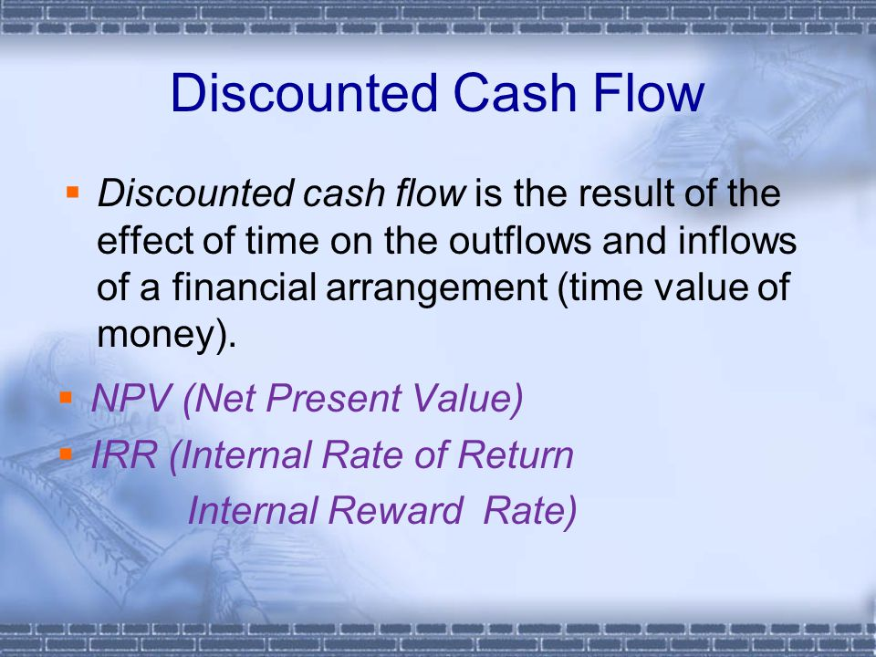 Discounted Cash Flow  Discounted cash flow is the result of the effect of time on the outflows and inflows of a financial arrangement (time value of money).