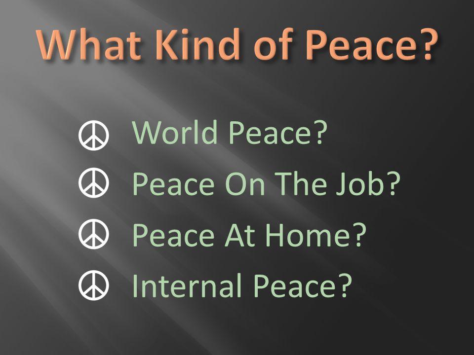 World Peace Peace On The Job Peace At Home Internal Peace