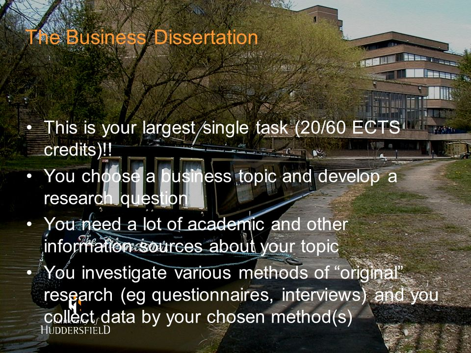 The Business Dissertation This is your largest single task (20/60 ECTS credits)!.