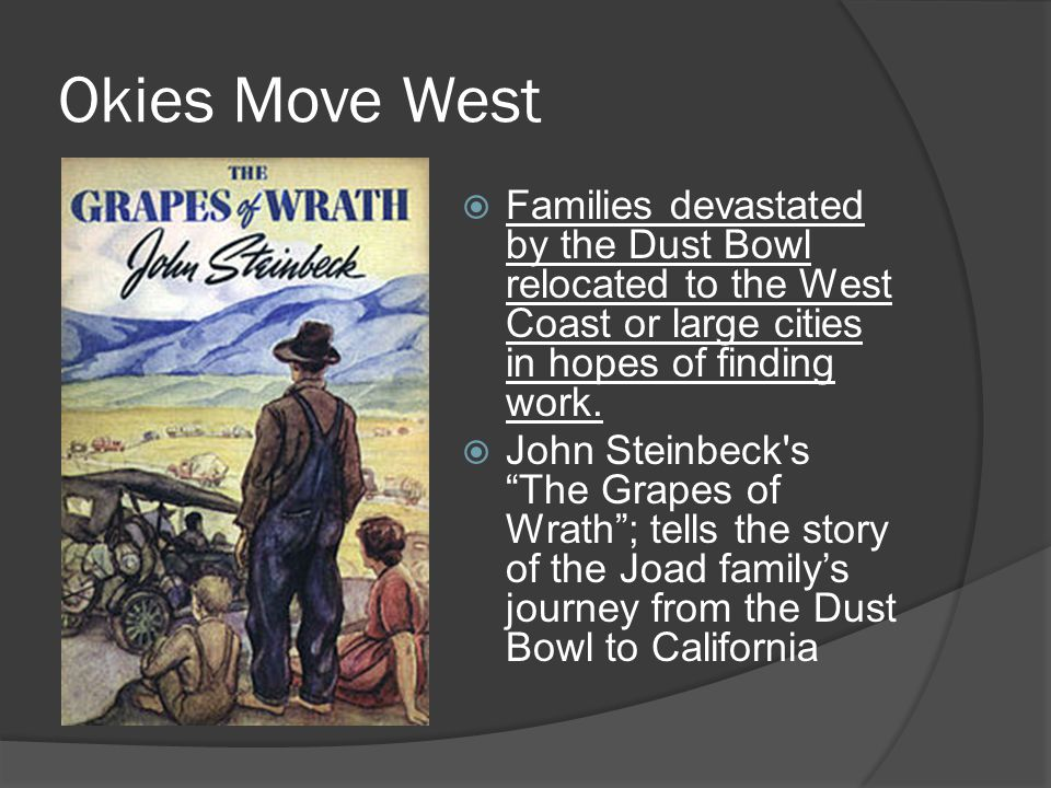 Okies Move West  Families devastated by the Dust Bowl relocated to the West Coast or large cities in hopes of finding work.