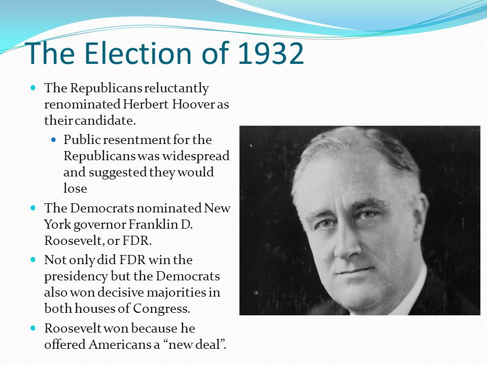 The Election of 1932 The Republicans reluctantly renominated Herbert Hoover as their candidate. Public resentment for the Republicans was widespread a