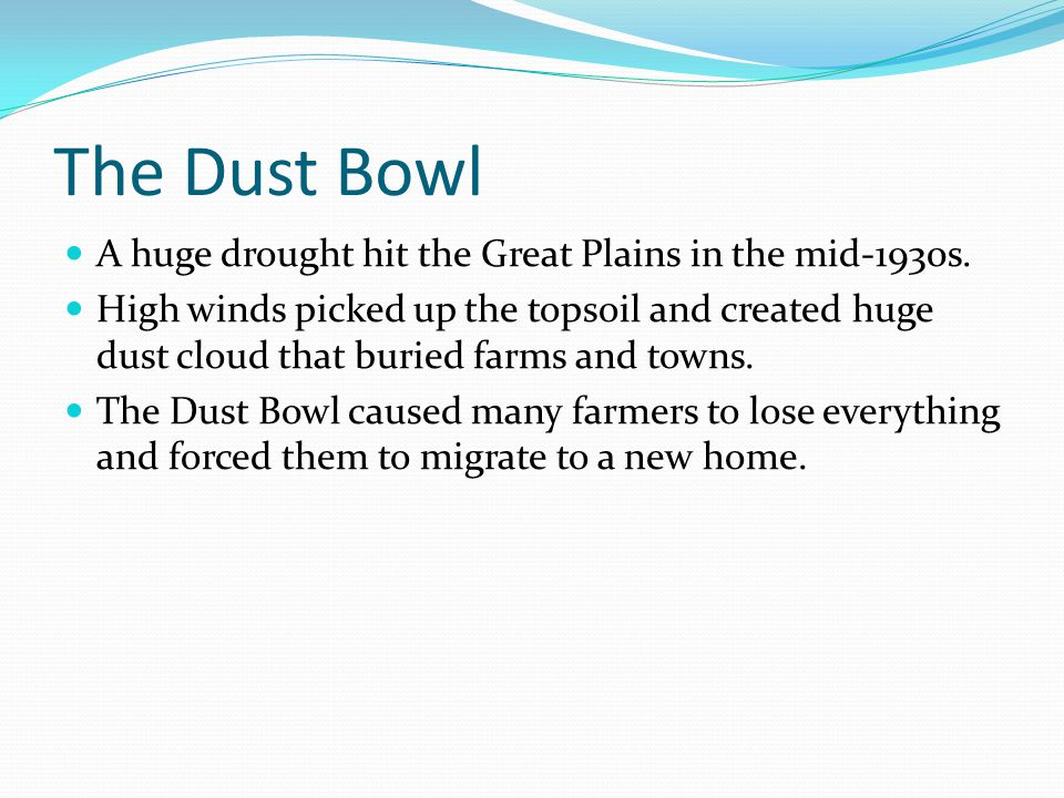 The Dust Bowl A huge drought hit the Great Plains in the mid-1930s.