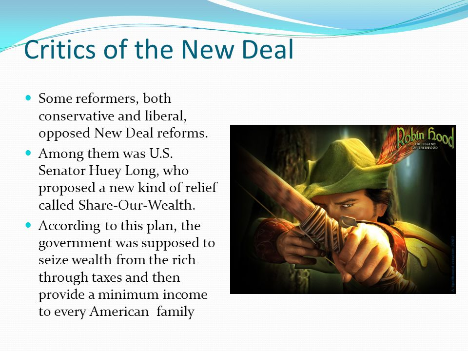Critics of the New Deal Some reformers, both conservative and liberal, opposed New Deal reforms.