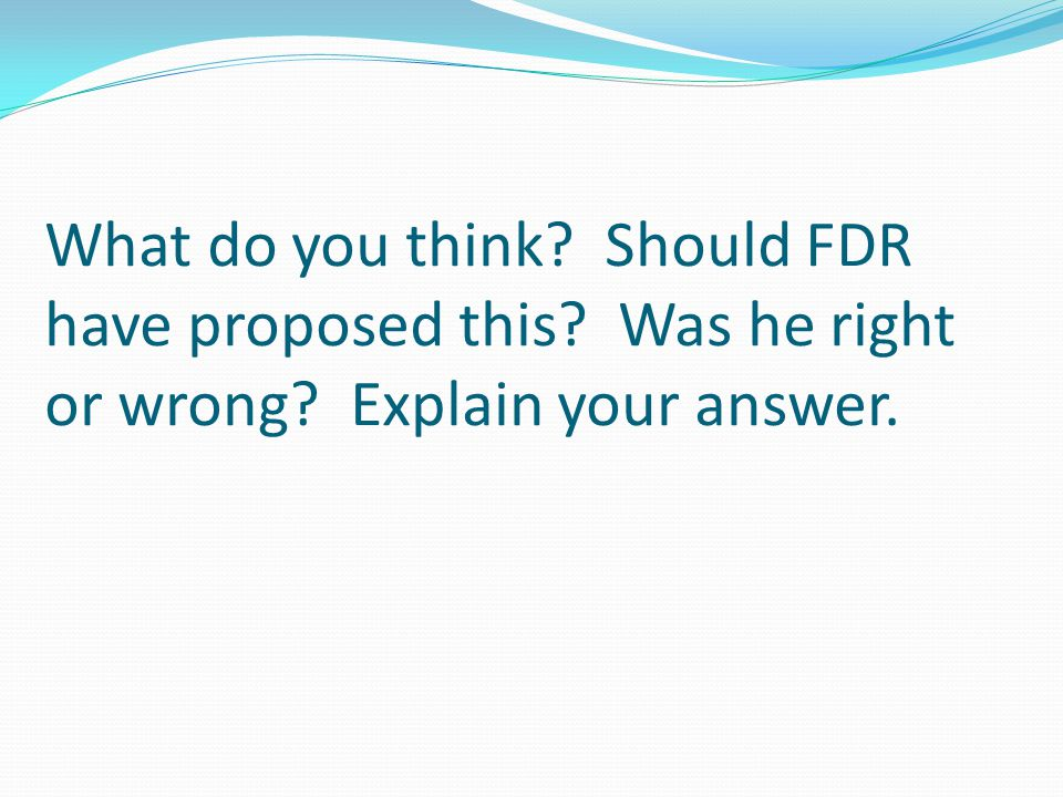 What do you think Should FDR have proposed this Was he right or wrong Explain your answer.