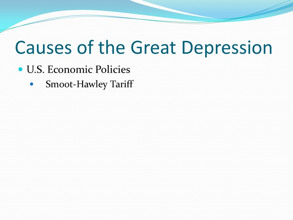Causes of the Great Depression U.S. Economic Policies Smoot-Hawley Tariff