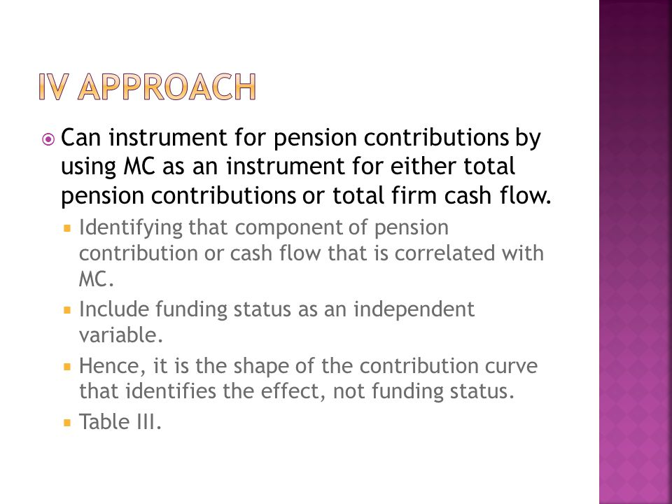  Can instrument for pension contributions by using MC as an instrument for either total pension contributions or total firm cash flow.