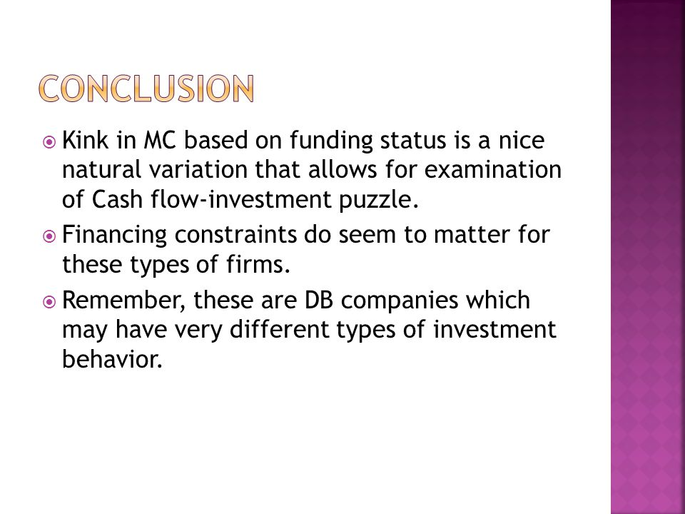  Kink in MC based on funding status is a nice natural variation that allows for examination of Cash flow-investment puzzle.  Financing constraints d