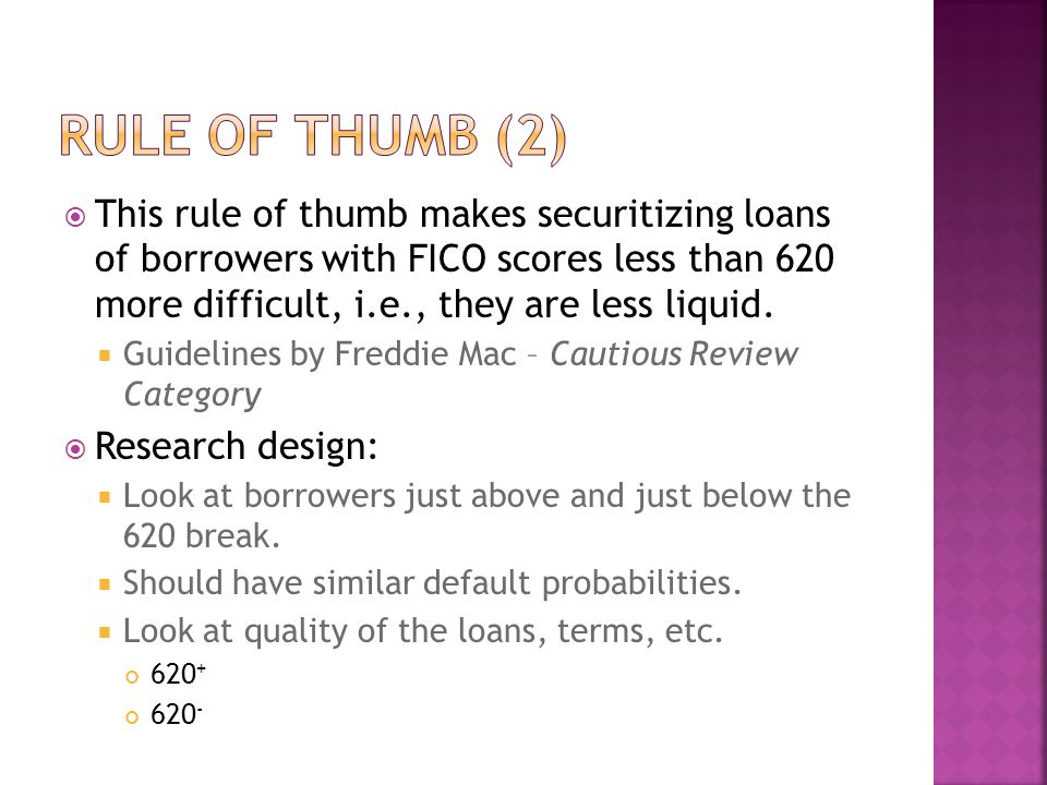 This rule of thumb makes securitizing loans of borrowers with FICO scores less than 620 more difficult, i.e., they are less liquid.