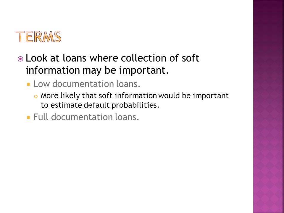  Look at loans where collection of soft information may be important.