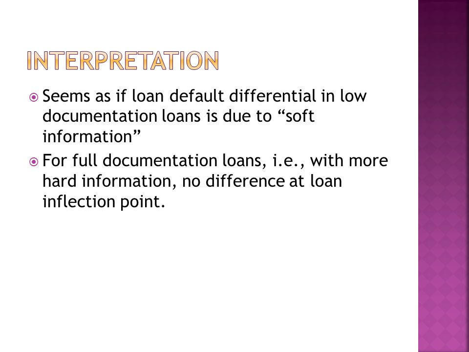" Seems as if loan default differential in low documentation loans is due to ""soft information""  For full documentation loans, i.e., with more hard i"
