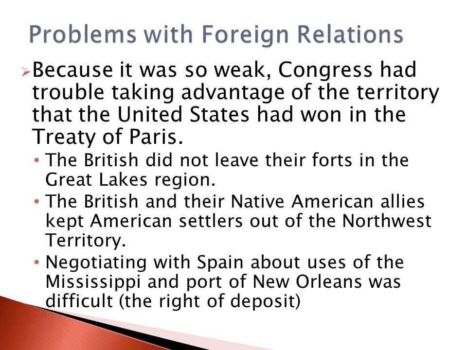  Because it was so weak, Congress had trouble taking advantage of the territory that the United States had won in the Treaty of Paris.