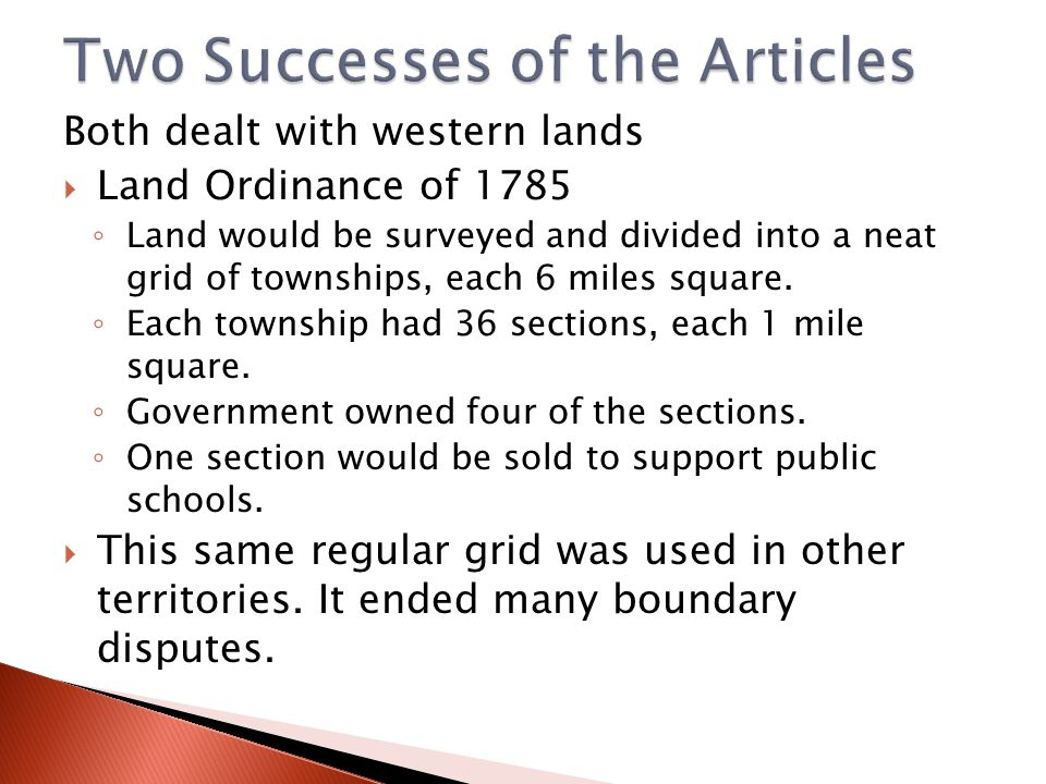 Both dealt with western lands  Land Ordinance of 1785 ◦ Land would be surveyed and divided into a neat grid of townships, each 6 miles square.