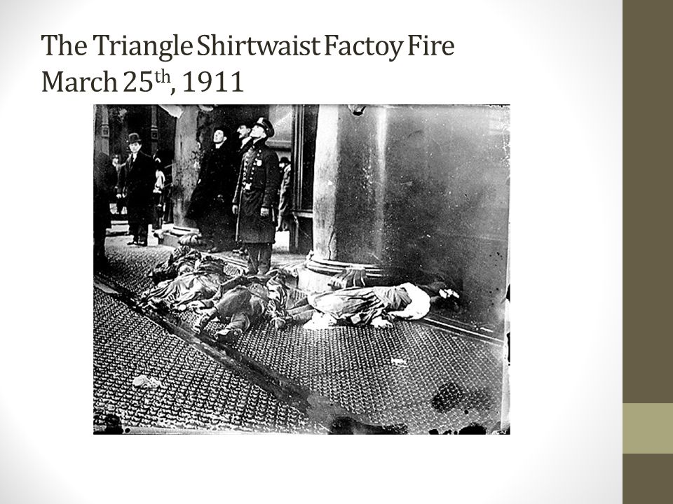 The Triangle Shirtwaist Factoy Fire March 25 th, 1911